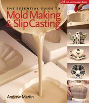 Cover of: The Essential Guide to Mold Making & Slip Casting (A Lark Ceramics Book) | Andrew Martin