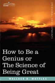 Cover of: How To Be A Genius Or The Science Of Being Great | Wallace D. Wattles