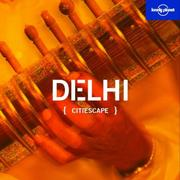 Cover of: Lonely Planet Citiescape Delhi by Sarina Singh