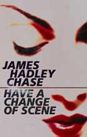 Cover of: Have a change of scene | James Hadley Chase