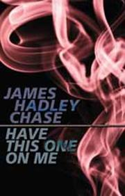 Cover of: Have this one on me by James Hadley Chase
