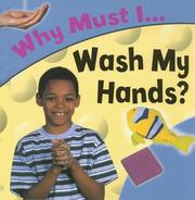 Cover of: Why Must I... Wash My Hands? (Why Must I) | Jackie Gaff
