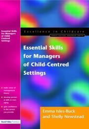 Cover of: Essential Skills for Managers of Child-Centred Settings (Excellence in Childcare) | Emma Isles-Buck