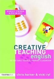 Cover of: Creative Teaching  English in the Early Years and Primary Classroom (Creative Teaching) | Chris Horner