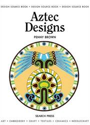 Cover of: Aztec Designs (Design Source Books) | Penny Brown