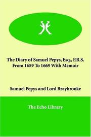 Cover of: The diary of Samuel Pepys Esq. F.R.S. from 1659 to 1669 with memoir | Samuel Pepys