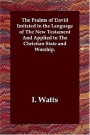 Cover of: The Psalms of David Imitated in the Language of the New Testament And Applied to the Christian State And Worship by I. Watts