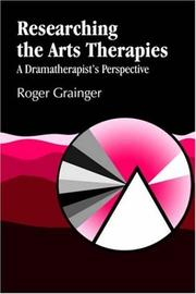 Cover of: Researching the Arts Therapies | Roger Grainger