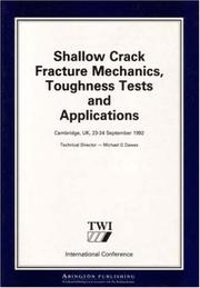 Cover of: Shallow crack fracture mechanics, toughness tests, and applications | Michael Graham Dawes