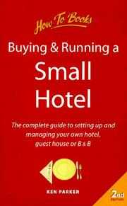 Cover of: Buying and Running a Small Hotel - The Complete Guide to Setting Up and Managing Your Own Hotel, Guest House or B & B | Ken Parker