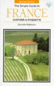 Cover of: The Simple Guide to France Customs & Etiquette (Simple Guides Customs and Etiquette) | Danielle Robinson