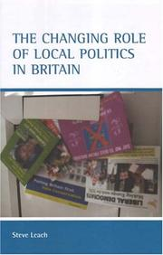 Cover of: The Changing Role Of Local Politics In Britain | Stephen Leach