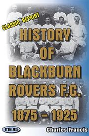 Cover of: History of Blackburn Rovers Football Club 1875-1925 | Charles Francis