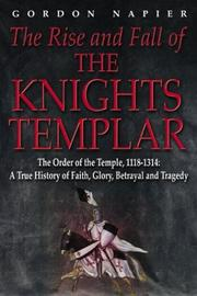 Cover of: The rise and fall of the Knights Templar by Gordon Napier
