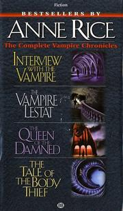 Cover of: Complete Vampire Chronicles (Interview with the Vampire, The Vampire Lestat, The Queen of the Damned, The Tale of the body Thief) by Anne Rice
