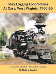 Cover of: Shay logging locomotives at Cass, West Virginia, 1900-60 | Philip V. Bagdon