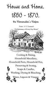 Cover of: House and home, 1850-1870, the homemaker's helper | A. E. Youman