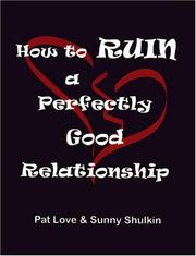 Cover of: How to ruin a perfectly good relationship | Patricia Love