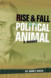 Cover of: Rise & fall of a political animal by Sidney Green