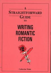 Cover of: A Straightforward Guide to Writing Romantic Fiction (Straightforward Guides Series) | Catherine Wade