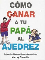 Cover of: Como Ganar a Tu Papa Al Ajedrez by Murray Chandler