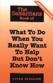 Cover of: The Samaritans Book of What to Do When You Really Want to Help But Don't Know How (Samaritans) by Susan Quilliam