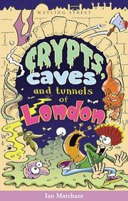 Cover of: Crypts, Caves, and Tunnels of London (Of London Series) | Ian Marchant