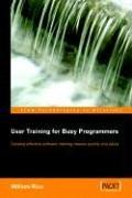 Cover of: User Training for Busy Programmers | William Rice