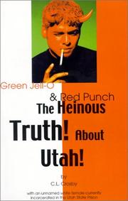 Cover of: The Heinous Truth! about Utah! by C. L. Crosby