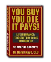 Cover of: You Buy, You Die, It Pays! | Dr. Barry Kaye; CLU