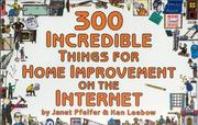 Cover of: 300 incredible things for home improvement on the Internet | Janet M. Pfeifer