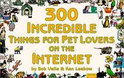 Cover of: 300 incredible things for pet lovers on the Internet | Bob Vella