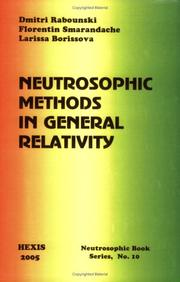 Cover of: Neutrosophic Methods in General Relativity | Florentin Smarandache, Larissa Borissova Dmitri Rabounski