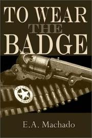 Cover of: To Wear the Badge | E. A. Machado