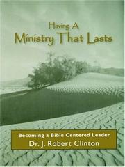Cover of: Having a Ministry That Lasts--by Becoming a Bible Centered Leader | J. Robert Clinton