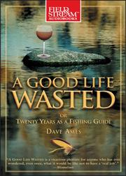 Cover of: A Good Life Wasted | Dave Ames