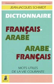 Cover of: Dictionnaire français-arabe, arabe-français by Jean-Jacques Schmidt