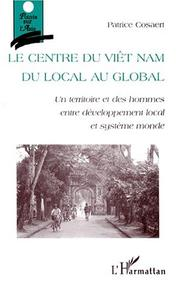 Cover of: Le Centre du Viet Nam, du local au global | Patrice Cosaert