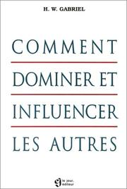 Cover of: Comment dominer et influencer les autres | H. W. Gabriel