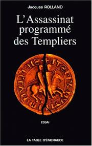 Cover of: L' assassinat programmé des Templiers by Jacques Rolland