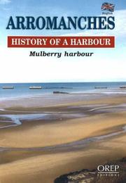 Cover of: ARROMANCHES, HISTORY OF A HARBOUR by Alain Ferrand
