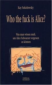 Cover of: Who the fuck is Alice by Kay Sokolowsky