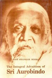 Cover of: The integral advaitism of Sri Aurobindo by Miśra, Rāmacandra