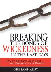 Cover of: Breaking the Bonds of Wickedness in The Last Days | Obii Pax-harry