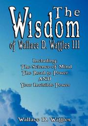 Cover of: The Wisdom of Wallace D. Wattles III - Including by Wallace D. Wattles