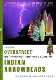 Cover of: The Official Overstreet Indian Arrowheads Identification and Price Guide 9th Edition (Official Overstreet Indian Arrowhead Identification and Price Guide) | Robert M. Overstreet
