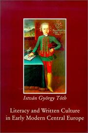 Cover of: Literacy and written culture in early modern Central Europe | Tóth, István György