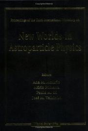 Cover of: Proceedings of the International Workshop on New Worlds in Astroparticle Physics | International Workshop on New Worlds in Astroparticle Physics (3rd 2000 Faro, Portugal)