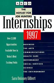 Cover of: Arco Internships 1997: The Hotlist for Job Hunters (Internships: a Directory for Career-Finders) by Sara Dulaney Gilbert