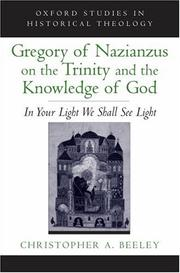 Cover of: Gregory of Nazianzus on the Trinity and the knowledge of God | Christopher A. Beeley